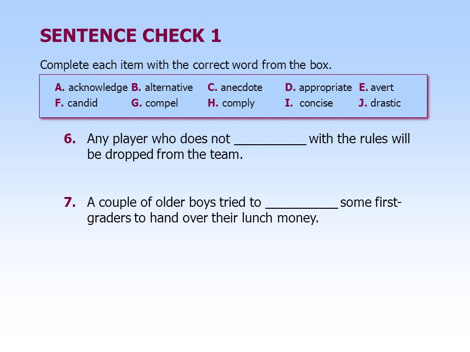 SENTENCE CHECK 1Complete each item with the correct word from the box. A. acknowledge B. alternative C. anecdote.