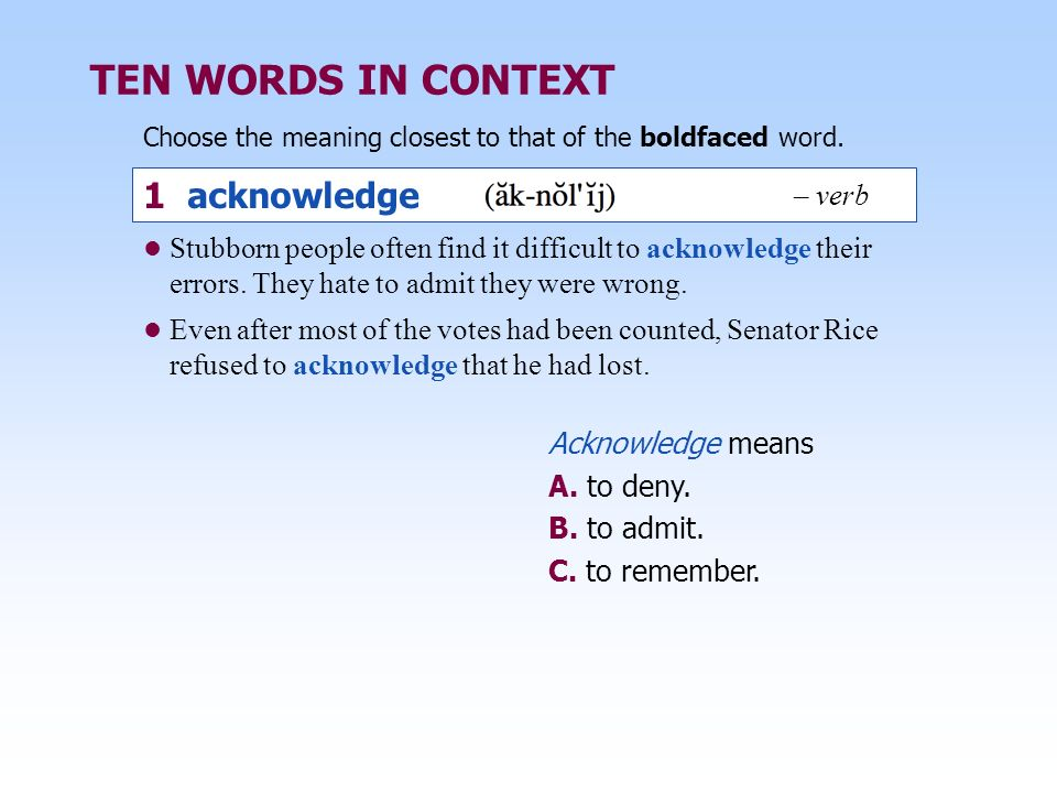 TEN WORDS IN CONTEXT 1 acknowledge – verb