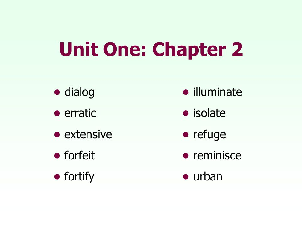 Unit One: Chapter 2 • dialog • illuminate • erratic • isolate