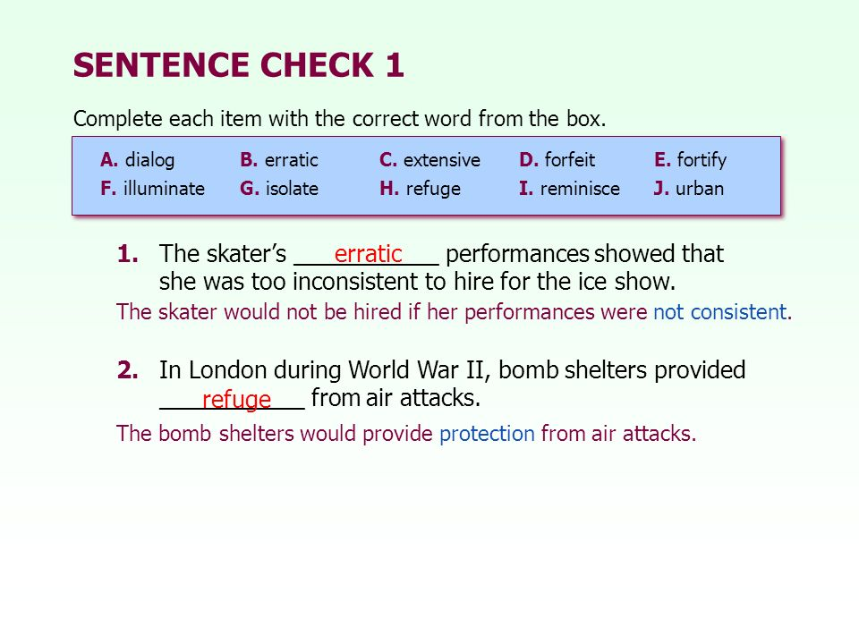SENTENCE CHECK 1 Complete each item with the correct word from the box. A. dialog B. erratic C. extensive D. forfeit E. fortify.