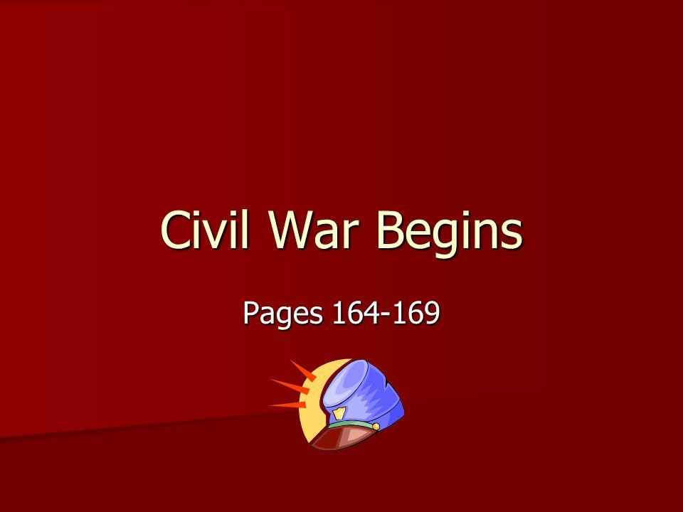 Civil War Begins Pages 164-169