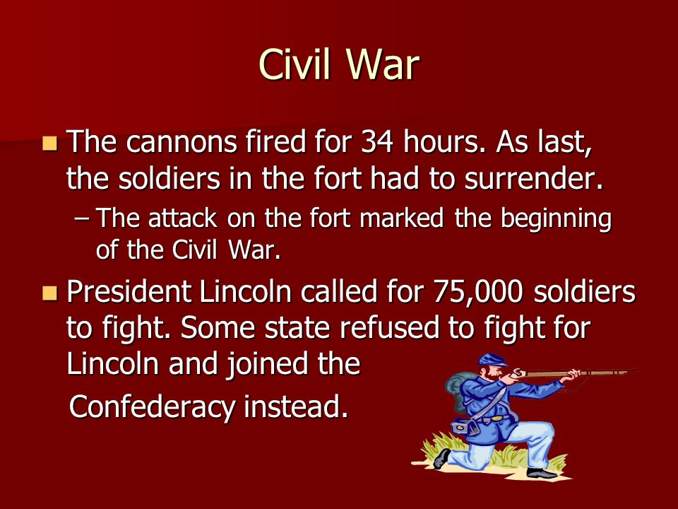 Civil War The cannons fired for 34 hours. As last, the soldiers in the fort had to surrender.