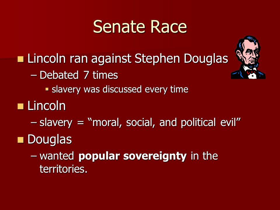 Senate Race Lincoln ran against Stephen Douglas Lincoln Douglas