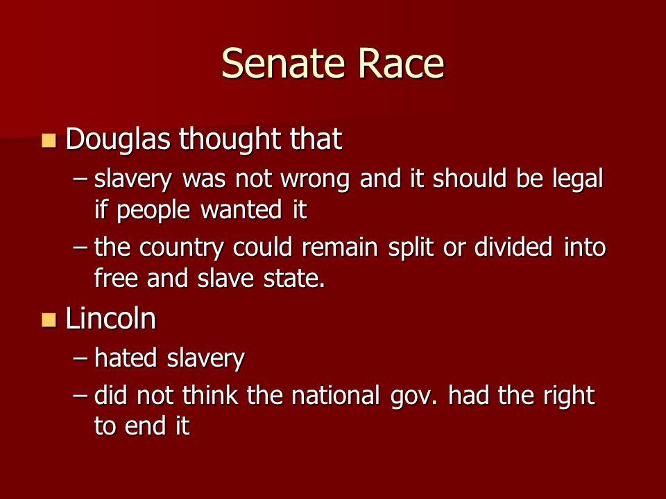 Senate Race Douglas thought that Lincoln