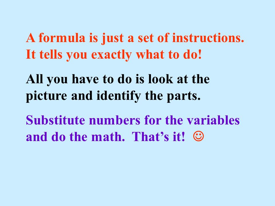 A formula is just a set of instructions