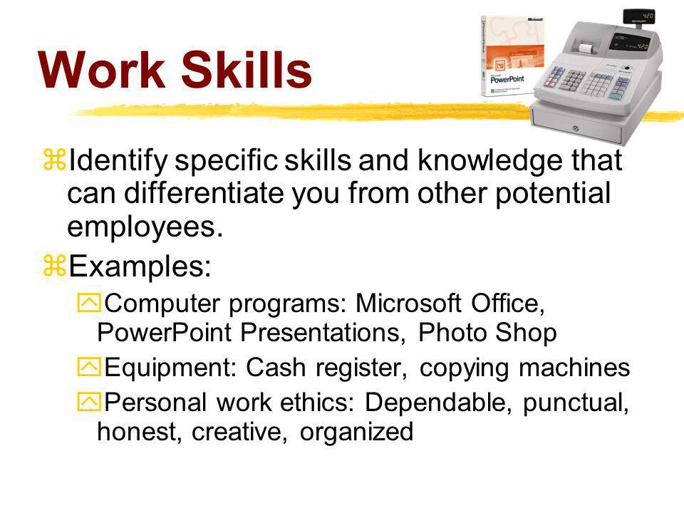 Work Skills Identify specific skills and knowledge that can differentiate you from other potential employees.