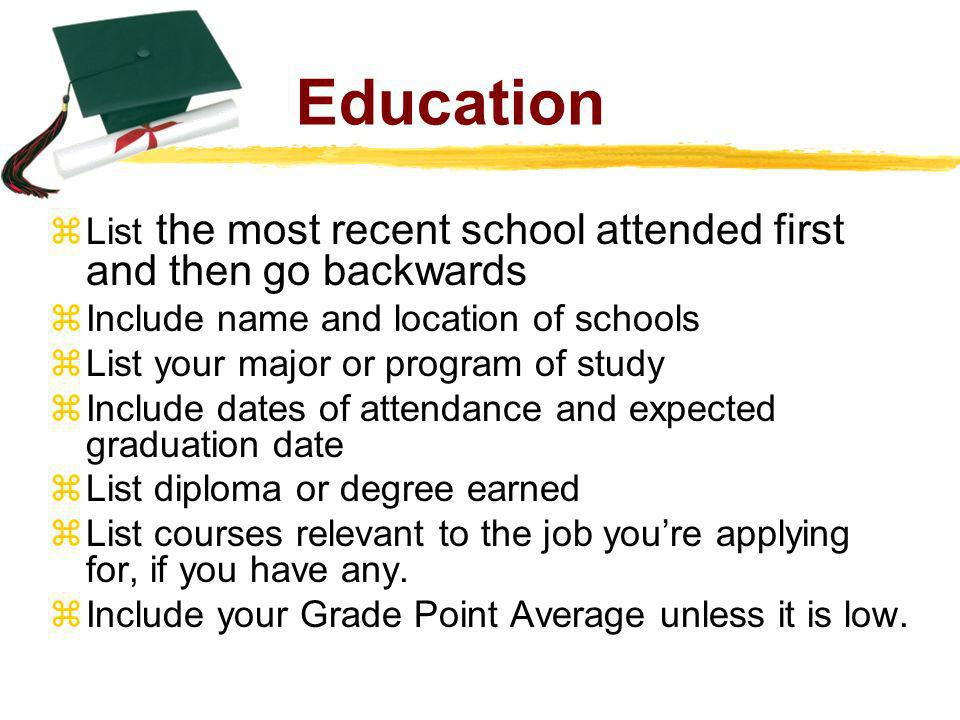 Education List the most recent school attended first and then go backwards. Include name and location of schools.