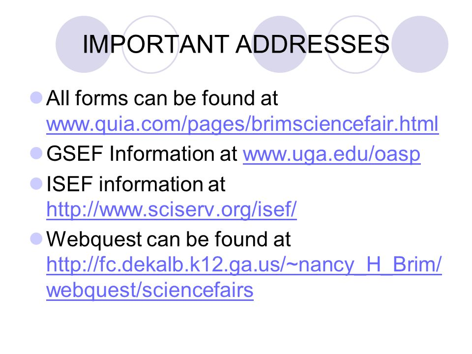 IMPORTANT ADDRESSES All forms can be found at www.quia.com/pages/brimsciencefair.html. GSEF Information at www.uga.edu/oasp.