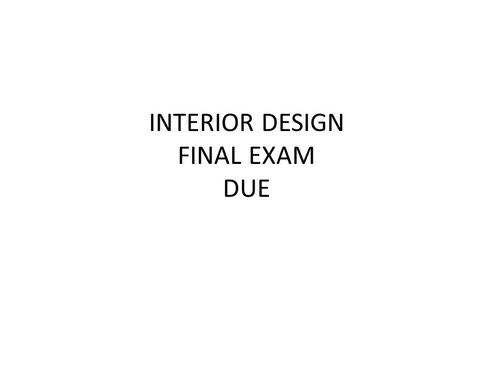 1 INTERIOR DESIGN FINAL EXAM DUE