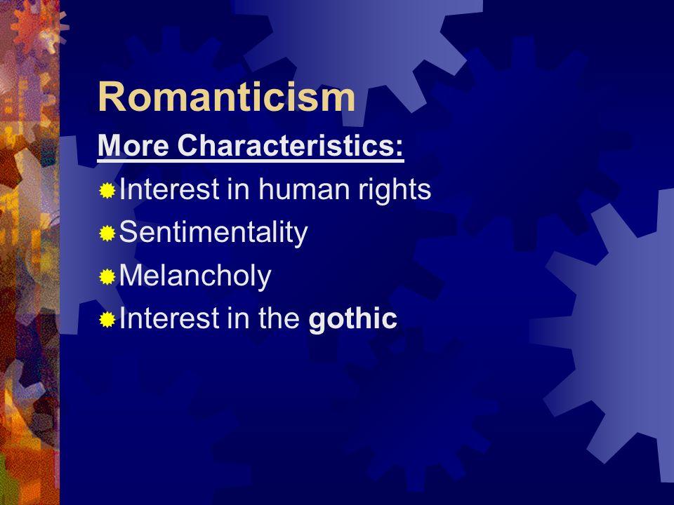 Romanticism More Characteristics: Interest in human rights