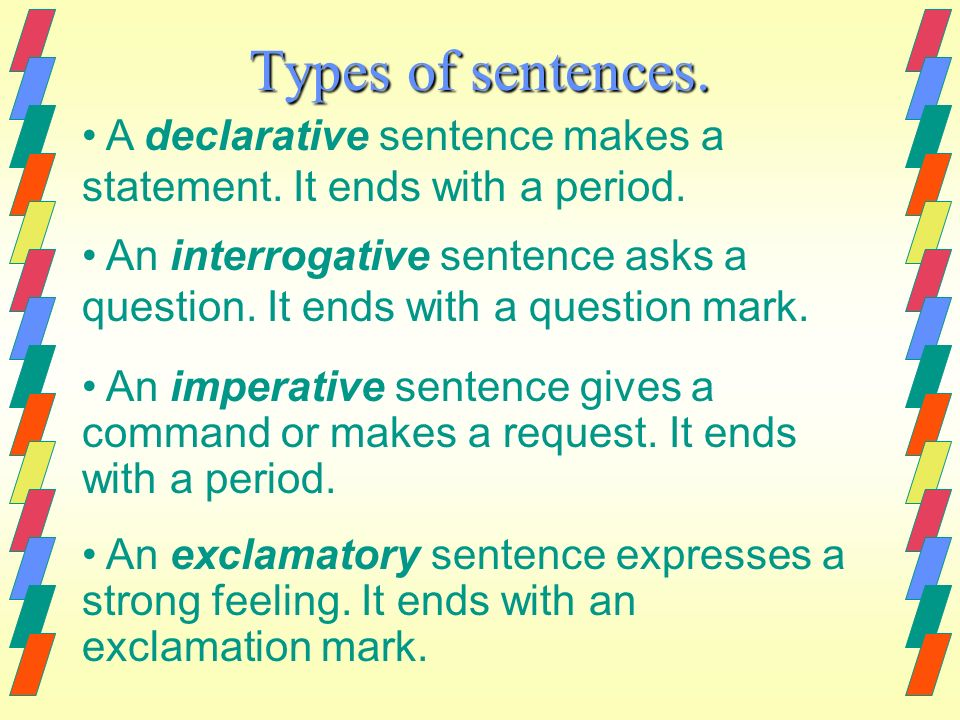 Types of sentences. A declarative sentence makes a statement. It ends with a period.