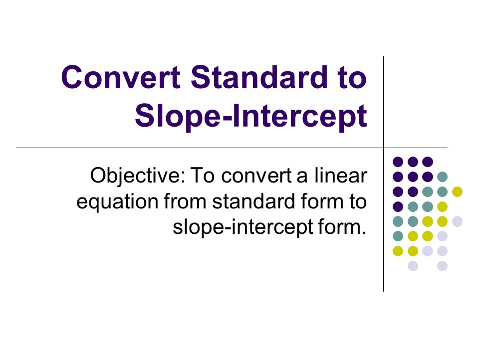 Convert Standard to Slope-Intercept
