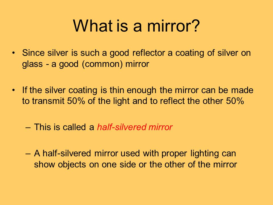 What is a mirror Since silver is such a good reflector a coating of silver on glass - a good (common) mirror.