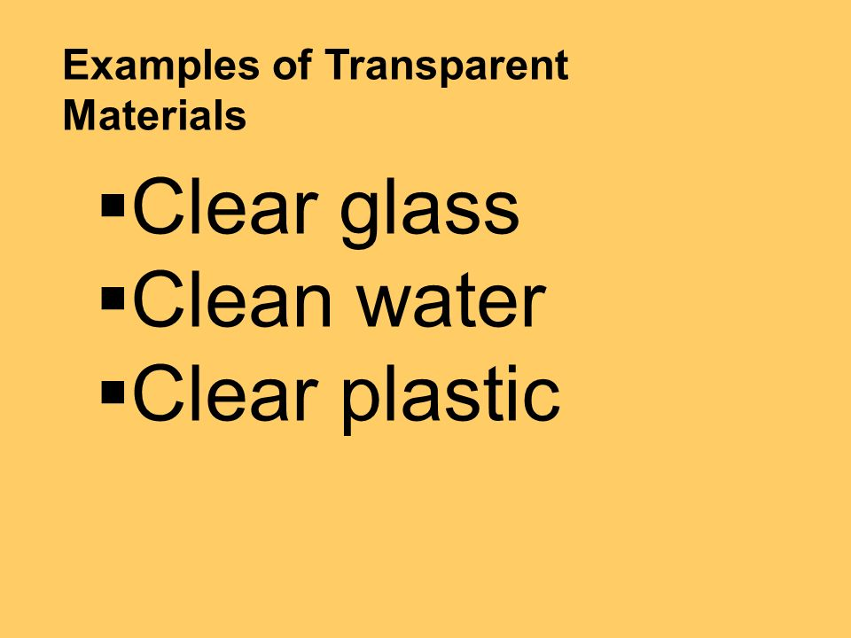 Clear glass Clean water Clear plastic