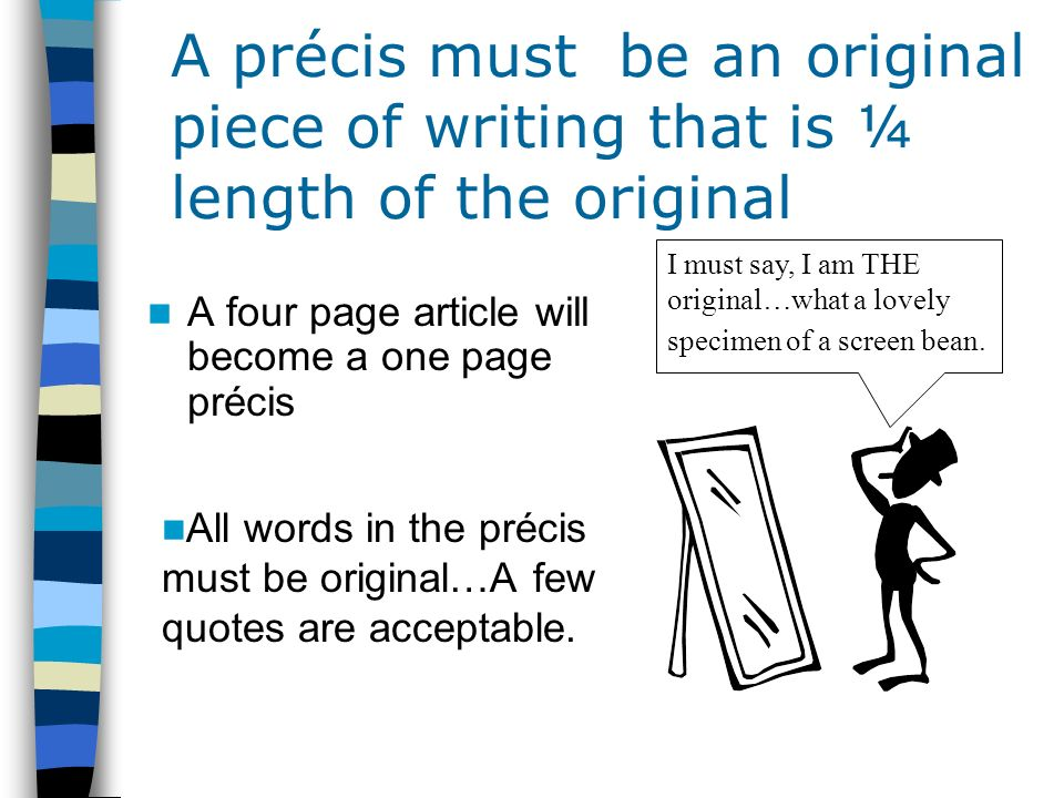 A précis must be an original piece of writing that is ¼ length of the original