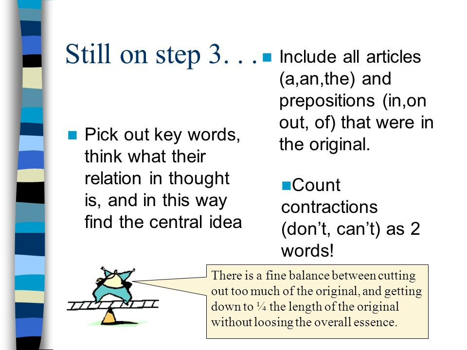 Still on step 3. . . Include all articles (a,an,the) and prepositions (in,on out, of) that were in the original.