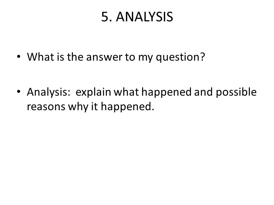 5. ANALYSIS What is the answer to my question