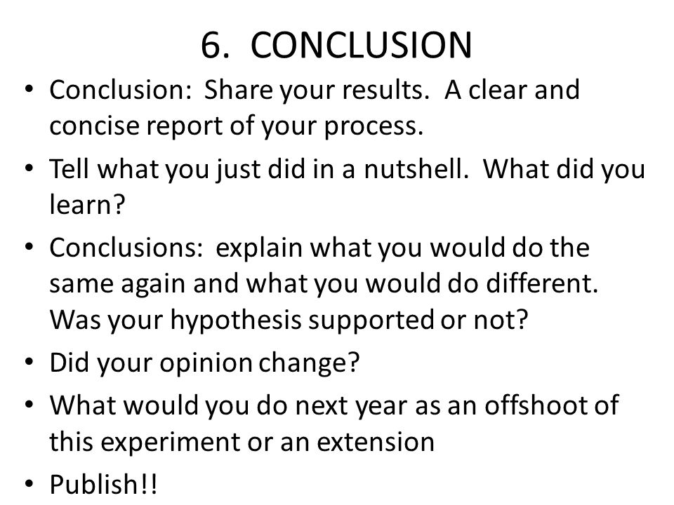 6. CONCLUSION Conclusion: Share your results. A clear and concise report of your process.