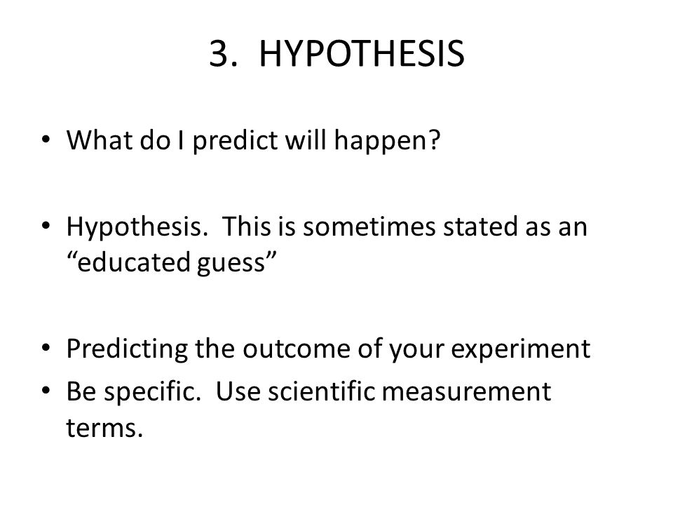 3. HYPOTHESIS What do I predict will happen