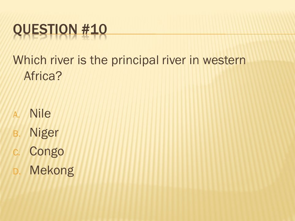 Question #10 Which river is the principal river in western Africa