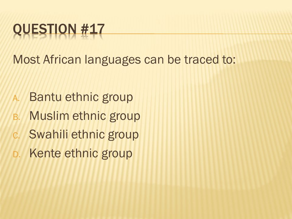 Question #17 Most African languages can be traced to: