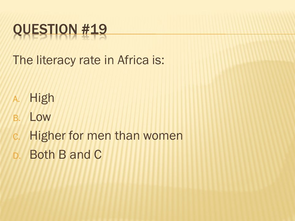 Question #19 The literacy rate in Africa is: High Low