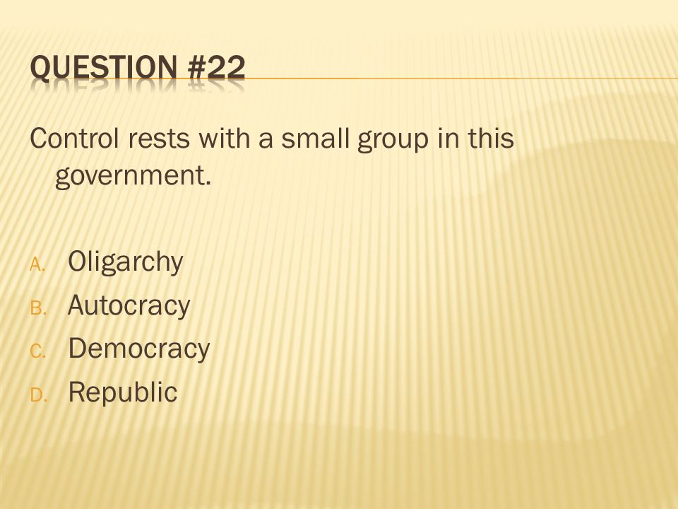 Question #22 Control rests with a small group in this government.
