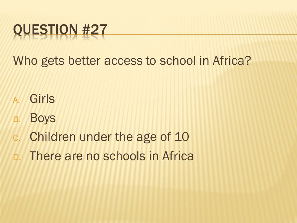 Question #27 Who gets better access to school in Africa Girls Boys