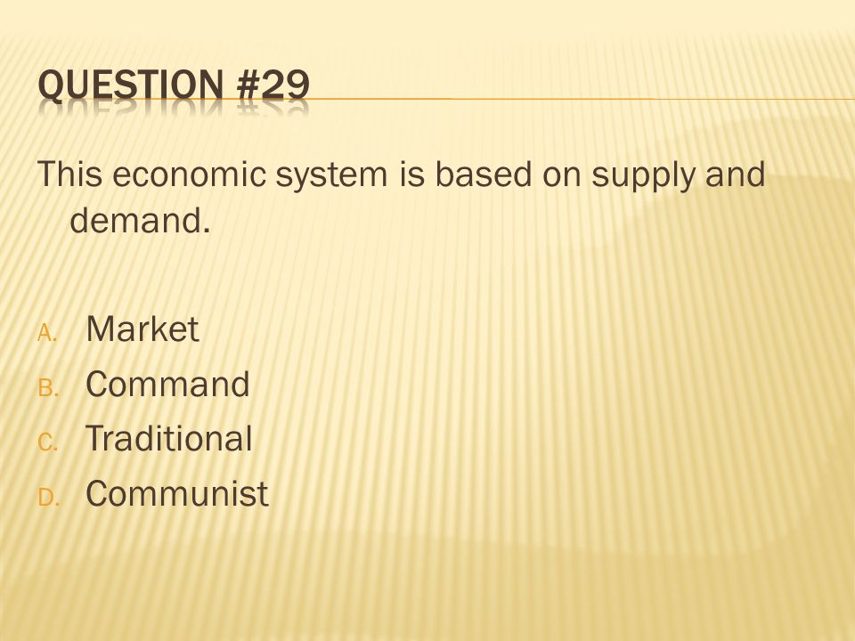 Question #29 This economic system is based on supply and demand.