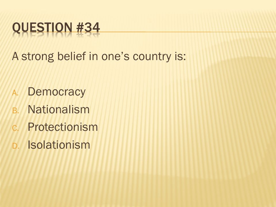 Question #34 A strong belief in one's country is: Democracy