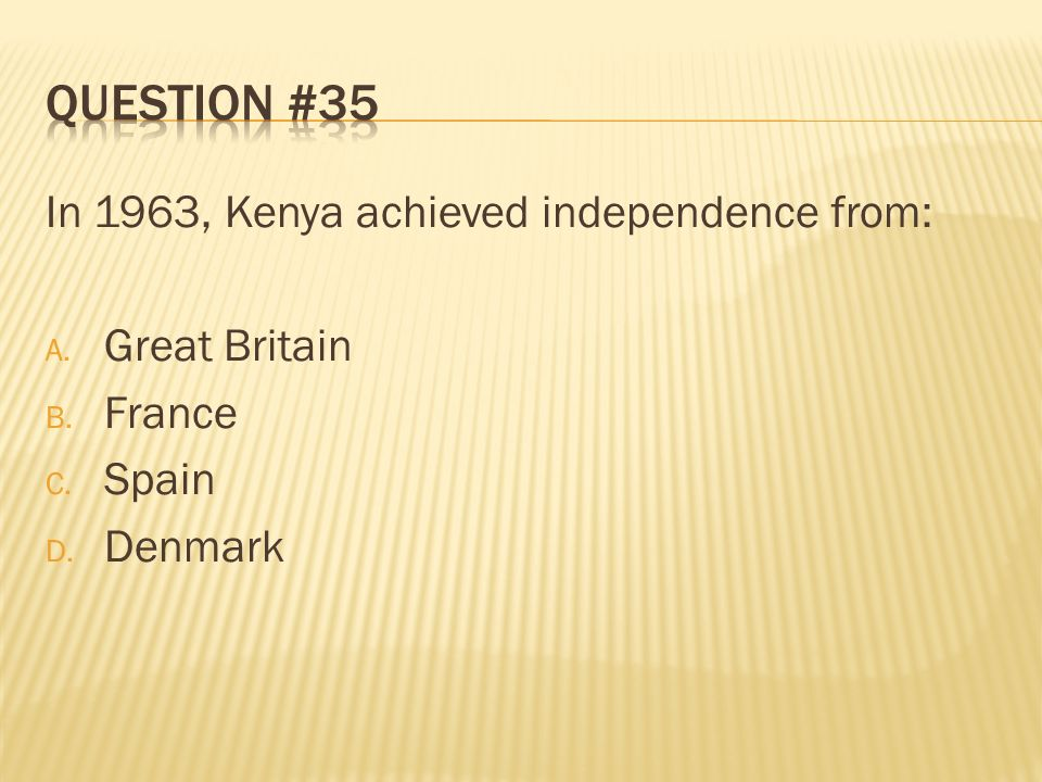 Question #35 In 1963, Kenya achieved independence from: Great Britain