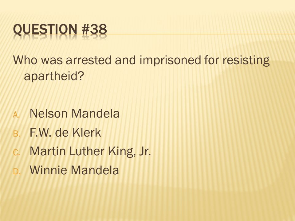 Question #38 Who was arrested and imprisoned for resisting apartheid