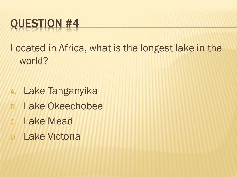 Question #4 Located in Africa, what is the longest lake in the world