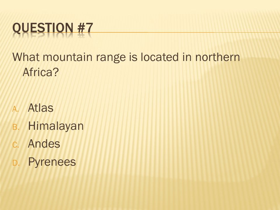 Question #7 What mountain range is located in northern Africa Atlas