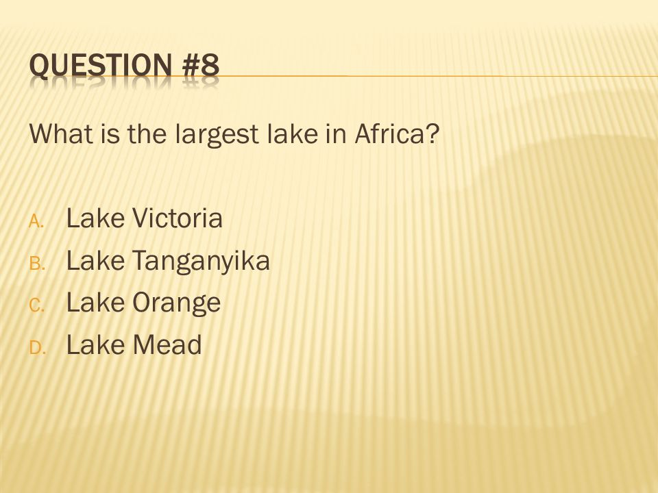 Question #8 What is the largest lake in Africa Lake Victoria