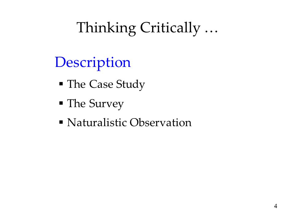 Thinking Critically … Description The Case Study The Survey