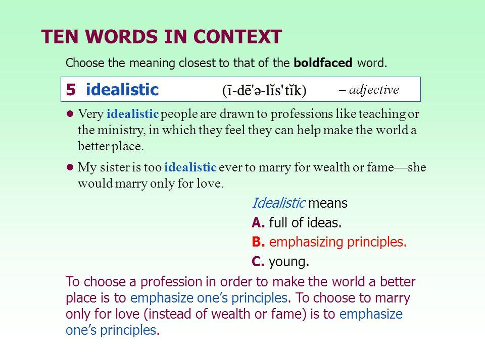 TEN WORDS IN CONTEXT 5 idealistic – adjective