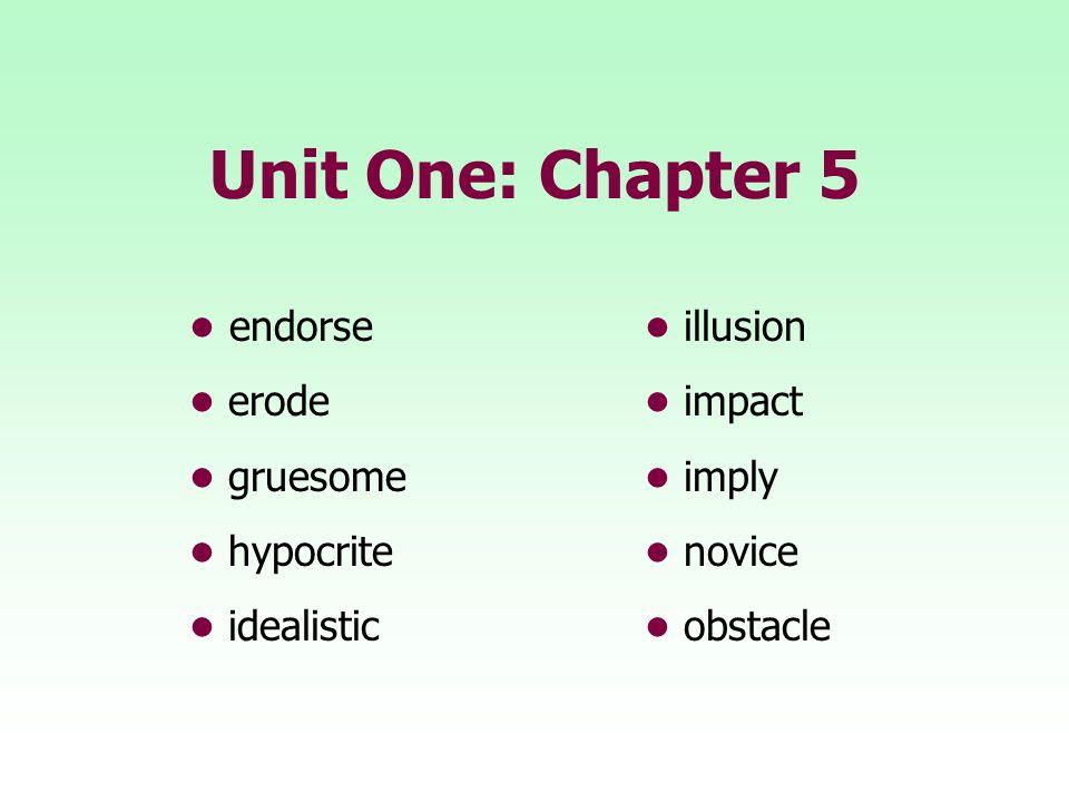 Unit One: Chapter 5 • endorse • illusion • erode • impact