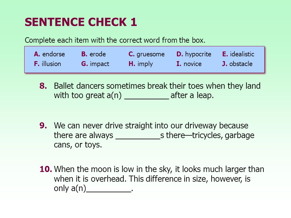 SENTENCE CHECK 1 Complete each item with the correct word from the box. A. endorse B. erode C. gruesome.