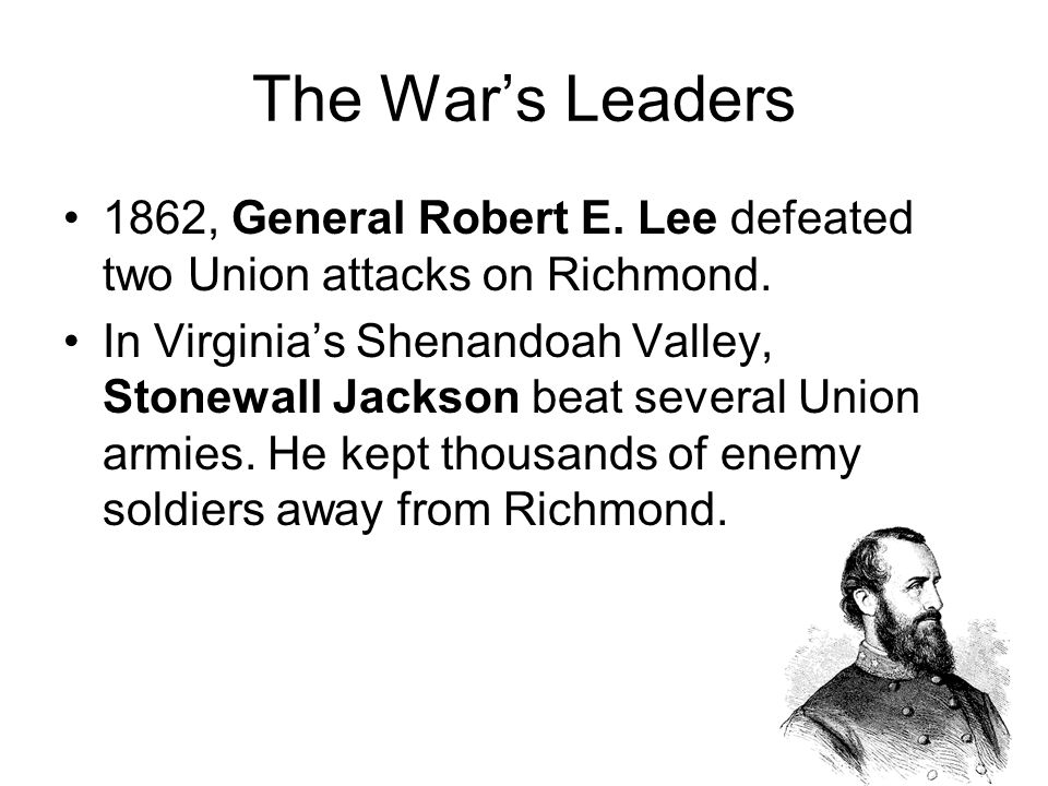 The War's Leaders 1862, General Robert E. Lee defeated two Union attacks on Richmond.