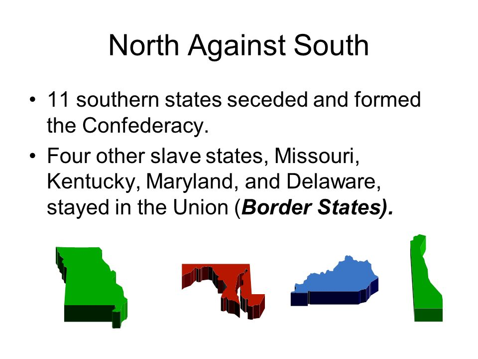 North Against South 11 southern states seceded and formed the Confederacy.