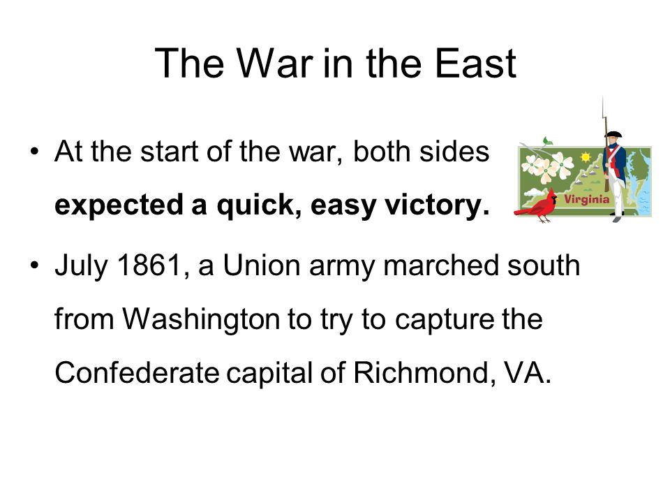 The War in the East At the start of the war, both sides expected a quick, easy victory.