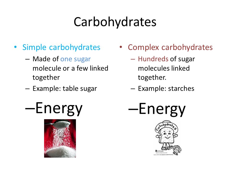 Energy Carbohydrates Simple carbohydrates Complex carbohydrates