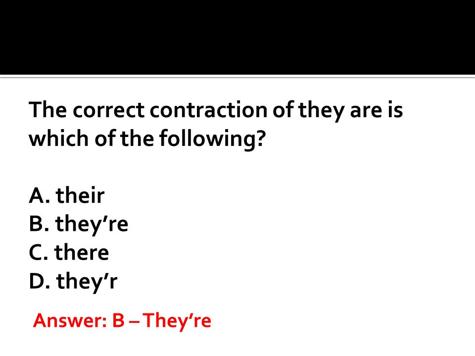 The correct contraction of they are is which of the following. A