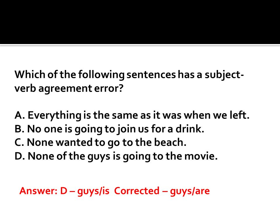 Which of the following sentences has a subject-verb agreement error. A