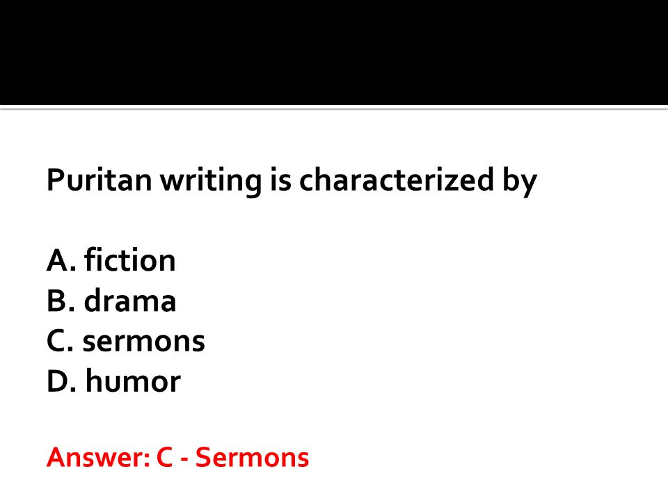 Puritan writing is characterized by A. fiction B. drama C. sermons D