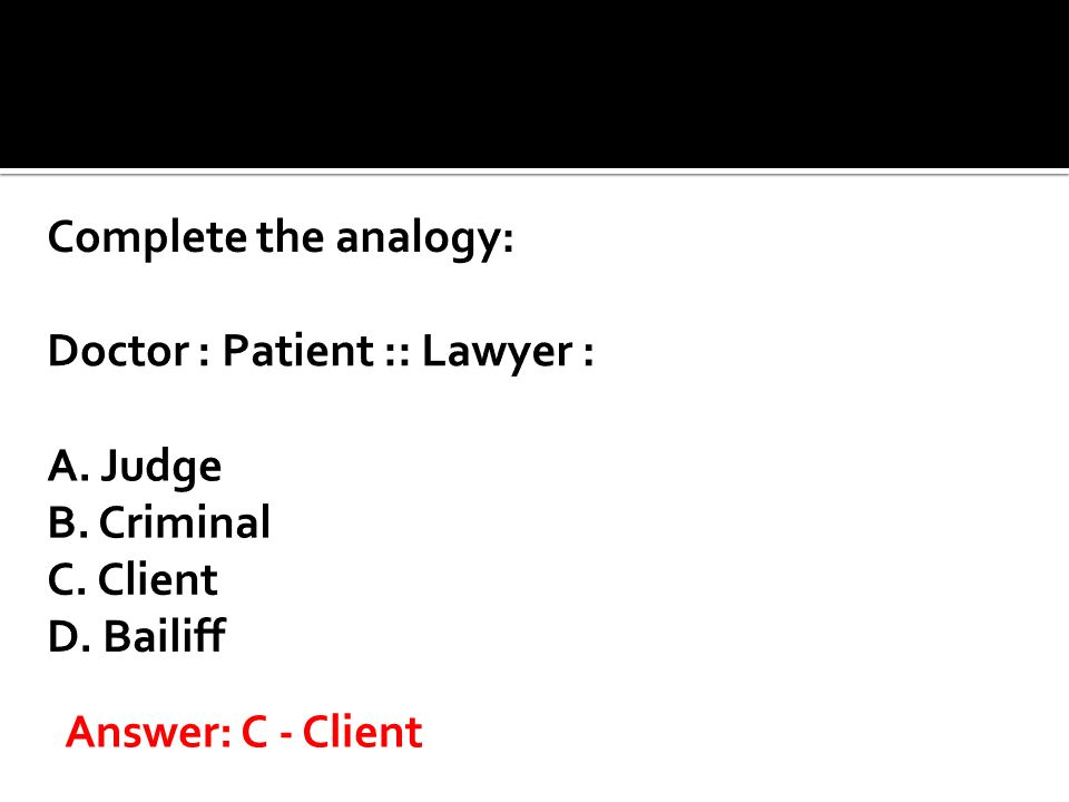 Complete the analogy: Doctor : Patient :: Lawyer : A. Judge B