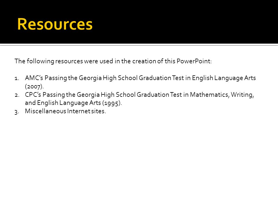 Resources The following resources were used in the creation of this PowerPoint: