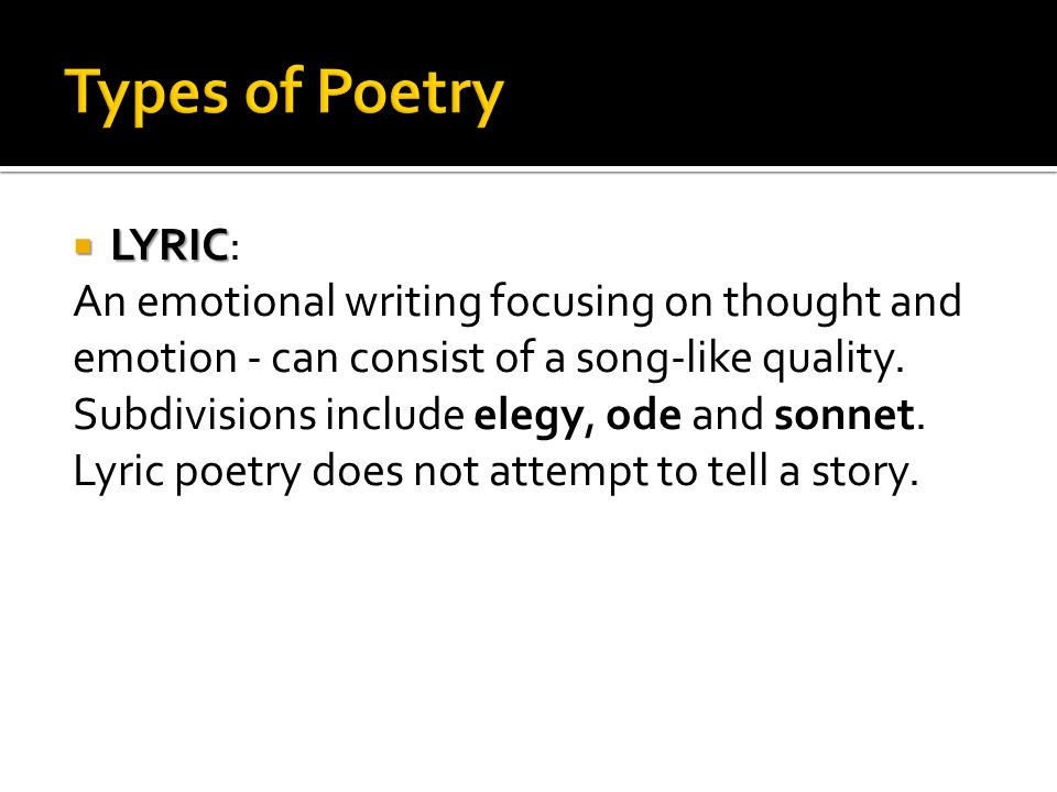 Types of Poetry LYRIC: An emotional writing focusing on thought and
