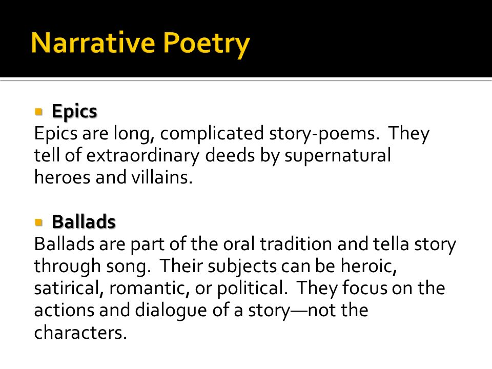 Narrative Poetry Epics Epics are long, complicated story-poems. They